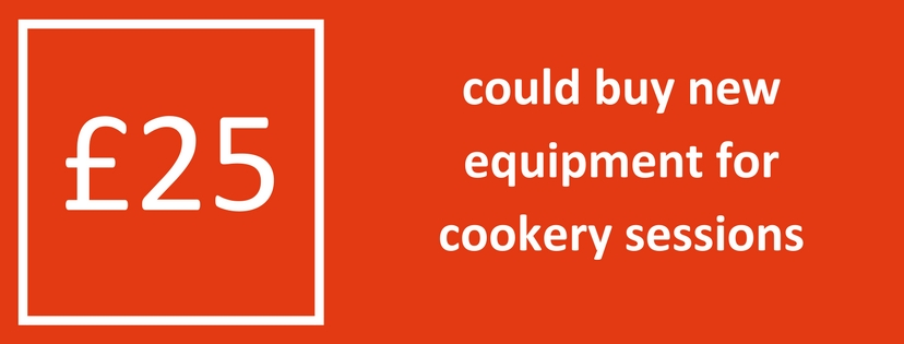25 pounds could buy new equipment for cookery sessions